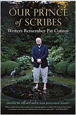 Our Prince of Scribes: Writers Remember Pat Conroy (Hardcover)