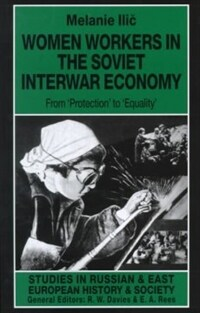 Women workers in the Soviet interwar economy : from 'protection' to 'equality'