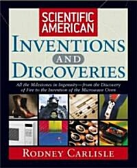 Scientific American Inventions and Discoveries: All the Milestones in Ingenuity--From the Discovery of Fire to the Invention of the Microwave Oven (Hardcover)