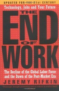 The end of work : the decline of the global labor force and the dawn of the post-market era 1st trade paperback ed