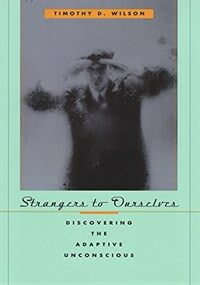 Strangers to ourselves : discovering the adaptive unconscious