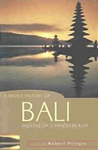 A Short History of Bali: Indonesias Hindu Realm (Paperback)