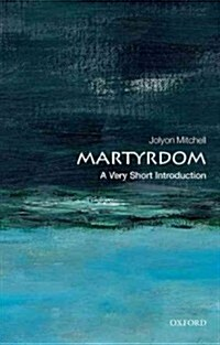 Martyrdom: A Very Short Introduction (Paperback)