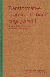 Transformative learning through engagement : student affairs practice as experiential pedagogy