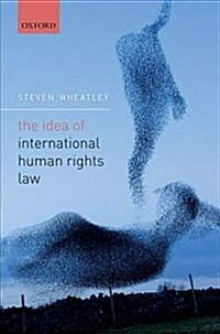 The Idea of International Human Rights Law (Hardcover)