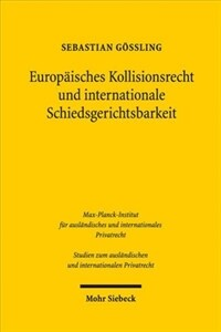Europäisches Kollisionsrecht und internationale Schiedsgerichtsbarkeit : die Bedeutung der Rom I-Verordnung bei der Bestimmung des anwendbaren materiellen Rechts durch internationale Handelsschiedsgerichte mit Sitz in der EU