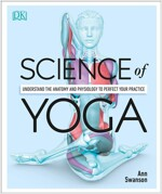 Science of Yoga: Understand the Anatomy and Physiology to Perfect Your Practice (Paperback)