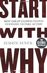 Start with Why : How Great Leaders Inspire Everyone to Take Action (Paperback)