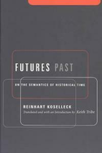 Futures Past: On the Semantics of Historical Time (Paperback)