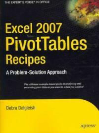 Excel 2007 PivotTables recipes : a problem-solutionapproach