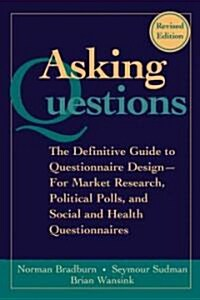 Asking Questions: The Definitive Guide to Questionnaire Design -- For Market Research, Political Polls, and Social and Health Questionna (Paperback, 2, Revised)