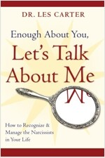 Enough About You, Let's Talk About Me : How to Recognize and Manage the Narcissists in Your Life (Paperback)