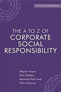 The A to Z of Corporate Social Responsibility: A Complete Reference Guide to Concepts, Codes and Organisations (Hardcover)