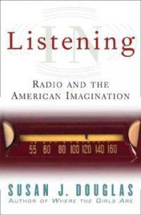 Listening in: radio and the American imagination 1st University of Minnesota Press ed