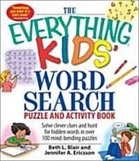 The Everything Kids Word Search Puzzle and Activity Book: Solve Clever Clues and Hunt for Hidden Words in 100 Mind-Bending Puzzles (Paperback)