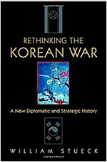 Rethinking the Korean War: A New Diplomatic and Strategic History (Paperback)