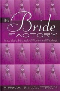 The bride factory : mass media portrayals of women and weddings