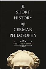 A Short History of German Philosophy (Paperback)