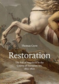 Restoration: The Fall of Napoleon in the Course of European Art, 1812-1820 (Hardcover)