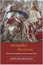 Alexander the Great: From His Death to the Present Day (Hardcover)