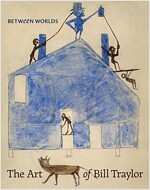 Between Worlds: The Art of Bill Traylor (Hardcover)