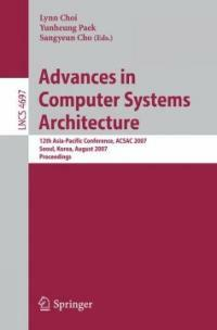 Advances in computer systems architecture : 12th Asia-Pacific Conference, ACSAC 2007, Seoul, Korea, August 23-25, 2007 : proceedings