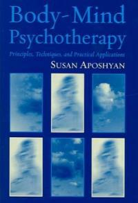 Body-mind psychotherapy : principles, techniques, and practical applications 1st ed
