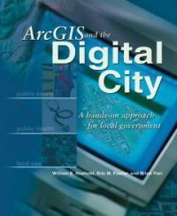 ArcGIS and the digital city : a hands-on approach for local government