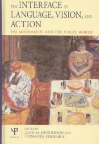 The interface of language, vision, and action : eye movements and the visual world