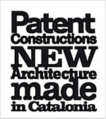 Patent Constructions: New Architecture Made in Catalonia (Paperback)