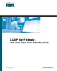 Cisco secure virtual private networks (CSVPN): CCSP self-study 2nd ed