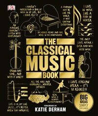 The Classical Music Book : Big Ideas Simply Explained (Hardcover)