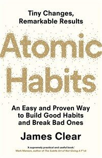 Atomic Habits : An Easy and Proven Way to Build Good Habits and Break Bad Ones (Paperback)
