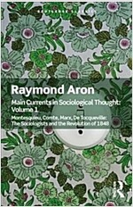 Main Currents in Sociological Thought: Volume One: Montesquieu, Comte, Marx, de Tocqueville: The Sociologists and the Revolution of 1848 (Paperback)