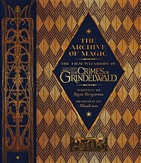 The Archive of Magic: the Film Wizardry of Fantastic Beasts: The Crimes of Grindelwald (Hardcover, 영국판)