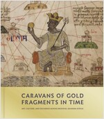 Caravans of Gold, Fragments in Time: Art, Culture, and Exchange Across Medieval Saharan Africa (Hardcover)