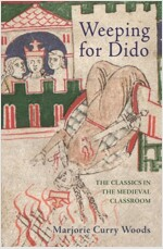 Weeping for Dido: The Classics in the Medieval Classroom (Hardcover)
