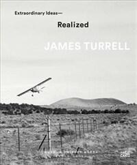 James Turrell: Extraordinary Ideas--Realized (Hardcover)