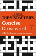 The Sunday Times Concise Crossword Book 1 : 100 Challenging Crossword Puzzles (Paperback)