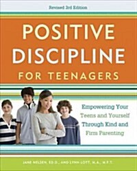Positive Discipline for Teenagers: Empowering Your Teens and Yourself Through Kind and Firm Parenting (Paperback, 3, Revised)