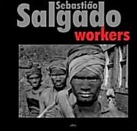 Sebastiao Salgado: Workers (Hardcover)