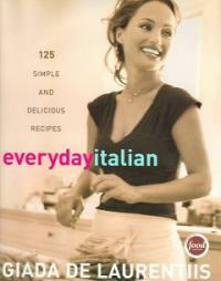 Everyday Italian : 125 simple and delicious recipes 1st ed