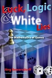 Luck, Logic, and White Lies: The Mathematics of Games (Paperback)