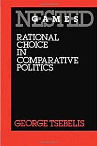 Nested Games: Rational Choice in Comparative Politics (Paperback)