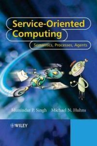 Service-oriented computing : semantics, processes, agents