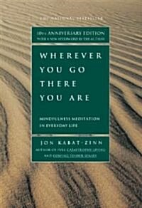 Wherever You Go, There You Are: Mindfulness Meditation in Everyday Life (Paperback, 10, Revised)