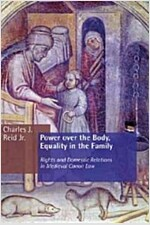 Power Over the Body, Equality in the Family: Rights and Domestic Relations in Medieval Canon Law (Paperback)