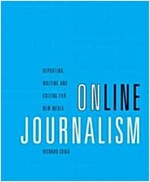 Online Journalism: Reporting, Writing, and Editing for New Media (with Infotrac) [With Infotrac] (Paperback)