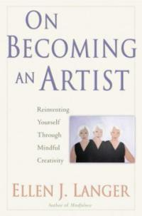 On becoming an artist : reinventing yourself through mindful creativity 1st ed