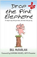 Drop the Pink Elephant : 15 Ways to Say What You Mean...and Mean What You Say (Paperback, Mass Market Edition)